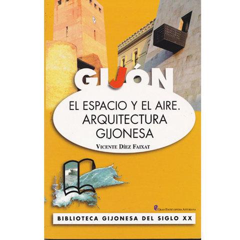 Artesania Asturiana - El espacio y el aire . Arquitectura gijonesa - Editorial Picu Urriellu