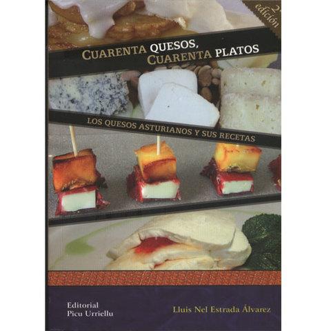 Artesania Asturiana - Cuarenta quesos, cuarenta platos: Los quesos asturianos y sus recetas - 2º edicion - Editorial Picu Urriellu