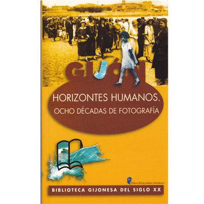 Horizontes humanos . Ocho decadas de fotografia